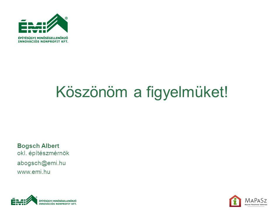 Köszönöm a figyelmüket! Bogsch Albert okl. építészmérnök abogsch@emi.hu www.emi.hu