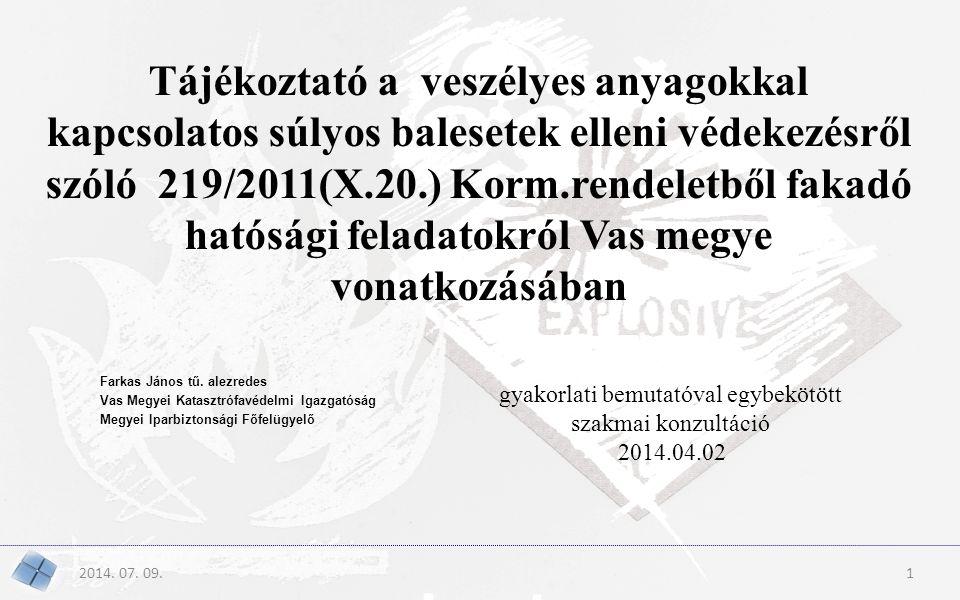 2014. 07. 09.1 Tájékoztató a veszélyes anyagokkal kapcsolatos súlyos balesetek elleni védekezésről szóló 219/2011(X.20.) Korm.rendeletből fakadó hatós
