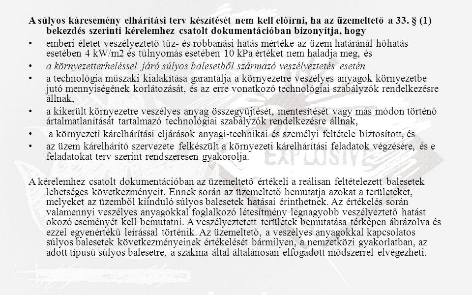 A súlyos káresemény elhárítási terv készítését nem kell előírni, ha az üzemeltető a 33. § (1) bekezdés szerinti kérelemhez csatolt dokumentációban biz