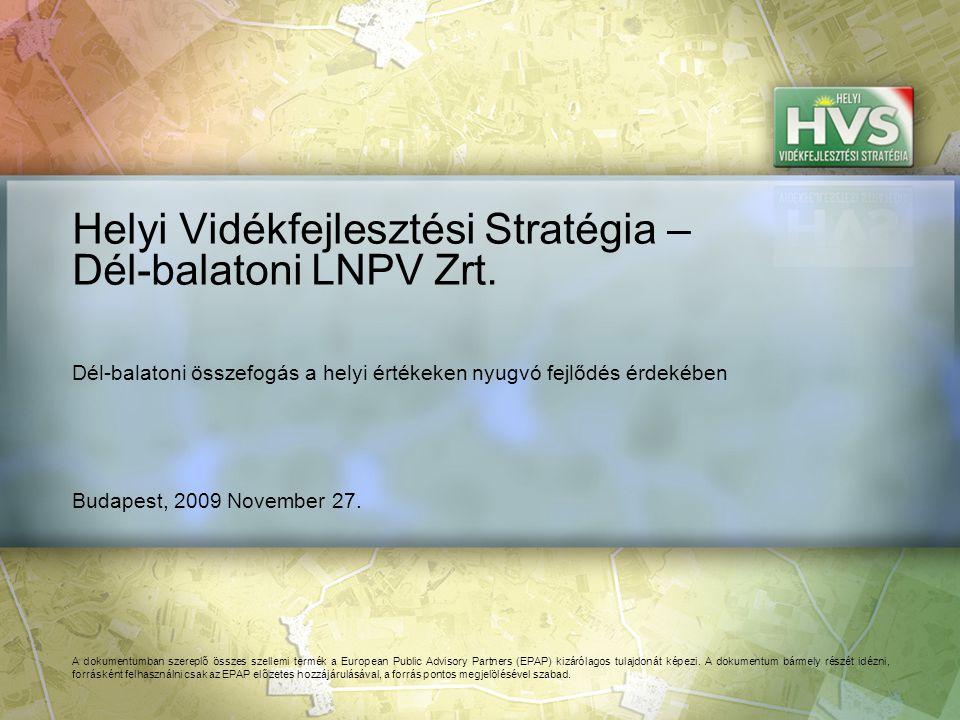 Budapest, 2009 November 27. Helyi Vidékfejlesztési Stratégia – Dél-balatoni LNPV Zrt. A dokumentumban szereplő összes szellemi termék a European Publi