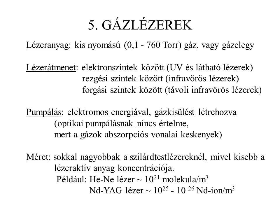 5. GÁZLÉZEREK Lézeranyag: kis nyomású (0,1 - 760 Torr) gáz, vagy gázelegy Lézerátmenet: elektronszintek között (UV és látható lézerek) rezgési szintek