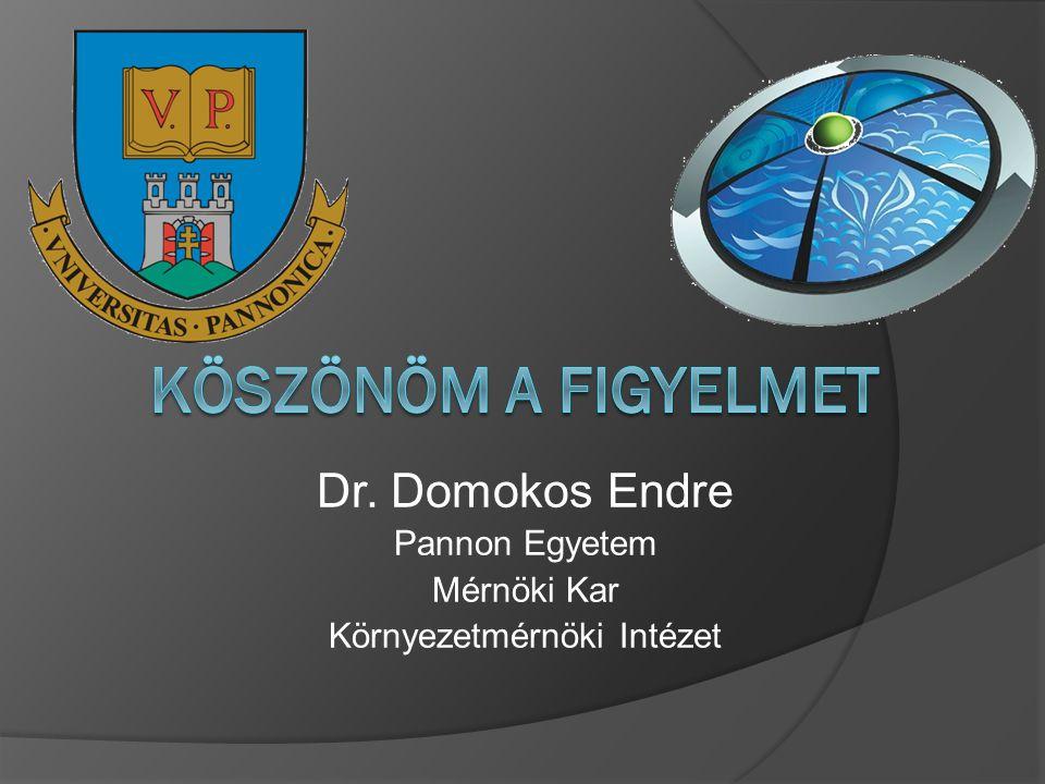 Dr. Domokos Endre Pannon Egyetem Mérnöki Kar Környezetmérnöki Intézet