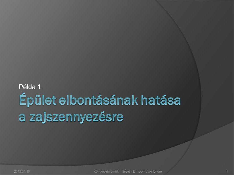 Példa 1. 2013.04.16.Környezetmérnöki Intézet - Dr. Domokos Endre7