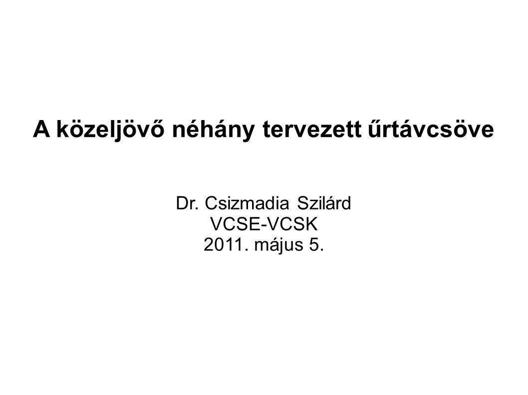 A közeljövő néhány tervezett űrtávcsöve Dr. Csizmadia Szilárd VCSE-VCSK 2011. május 5.