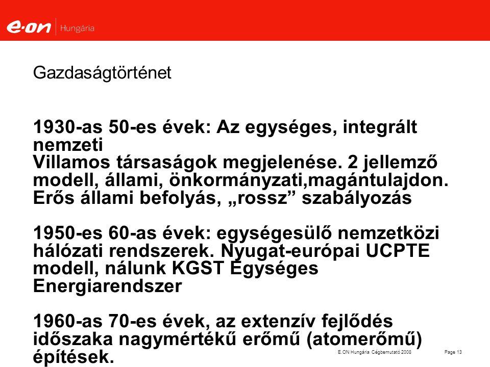 E.ON Hungária Cégbemutató 2008Page 13 Gazdaságtörténet 1930-as 50-es évek: Az egységes, integrált nemzeti Villamos társaságok megjelenése. 2 jellemző