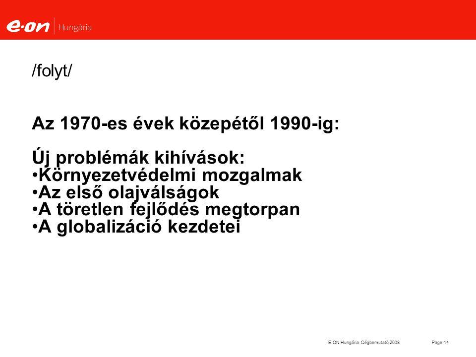 E.ON Hungária Cégbemutató 2008Page 14 /folyt/ Az 1970-es évek közepétől 1990-ig: Új problémák kihívások: Környezetvédelmi mozgalmak Az első olajválság