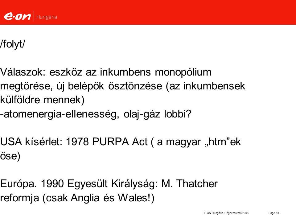 E.ON Hungária Cégbemutató 2008Page 15 /folyt/ Válaszok: eszköz az inkumbens monopólium megtörése, új belépők ösztönzése (az inkumbensek külföldre menn