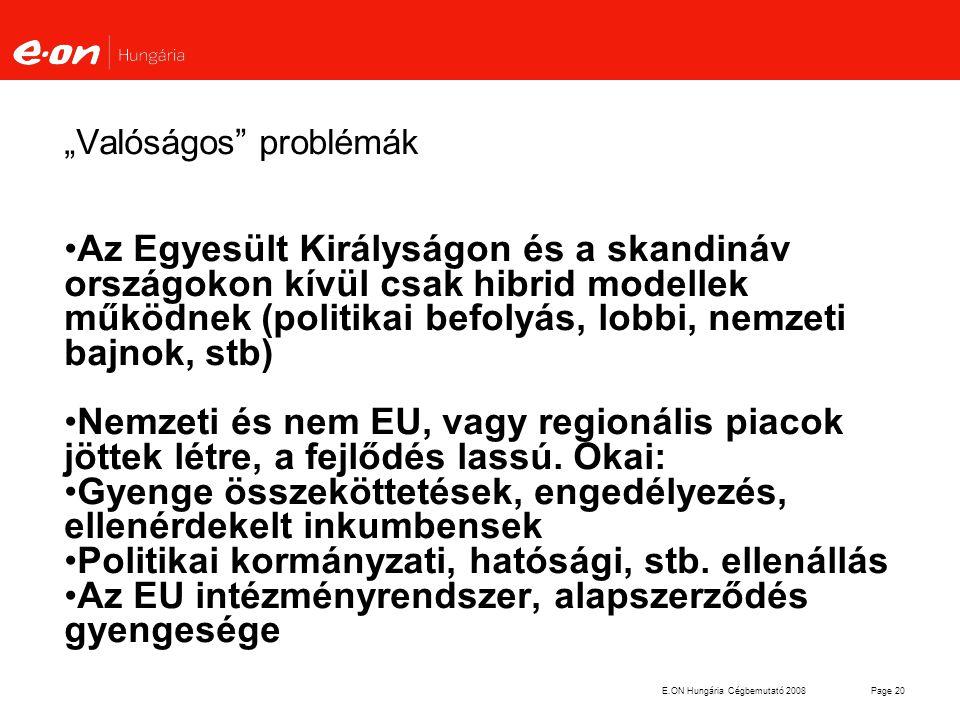 """E.ON Hungária Cégbemutató 2008Page 20 """"Valóságos"""" problémák Az Egyesült Királyságon és a skandináv országokon kívül csak hibrid modellek működnek (pol"""