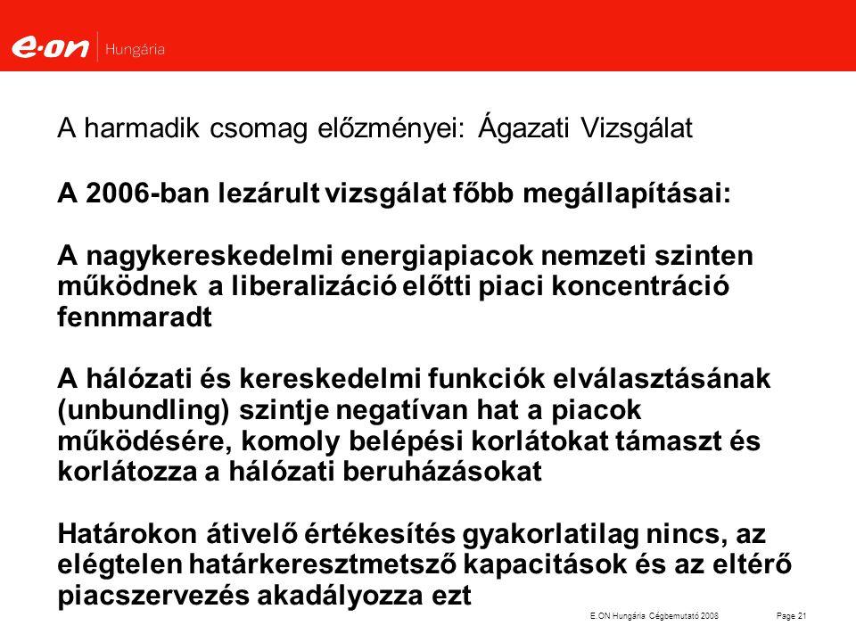 E.ON Hungária Cégbemutató 2008Page 21 A harmadik csomag előzményei: Ágazati Vizsgálat A 2006-ban lezárult vizsgálat főbb megállapításai: A nagykereske