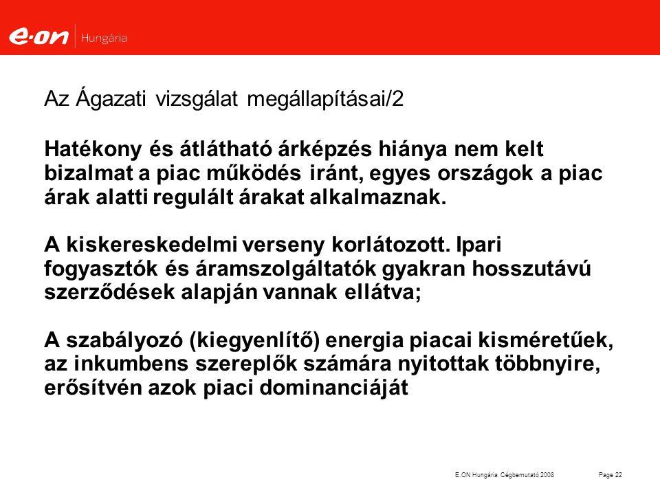 E.ON Hungária Cégbemutató 2008Page 22 Az Ágazati vizsgálat megállapításai/2 Hatékony és átlátható árképzés hiánya nem kelt bizalmat a piac működés irá