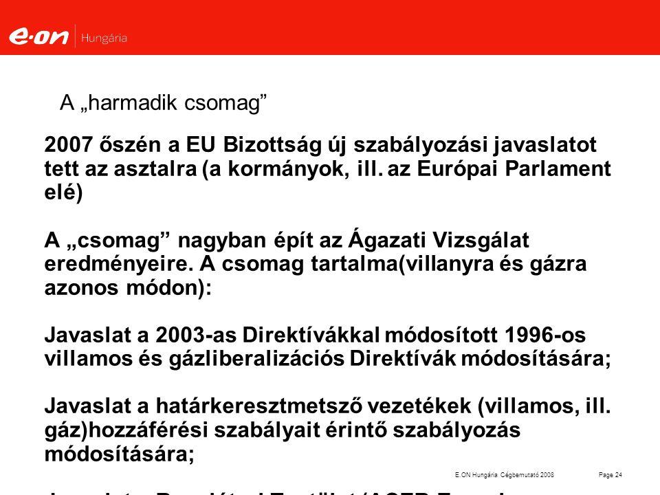 """E.ON Hungária Cégbemutató 2008Page 24 A """"harmadik csomag"""" 2007 őszén a EU Bizottság új szabályozási javaslatot tett az asztalra (a kormányok, ill. az"""