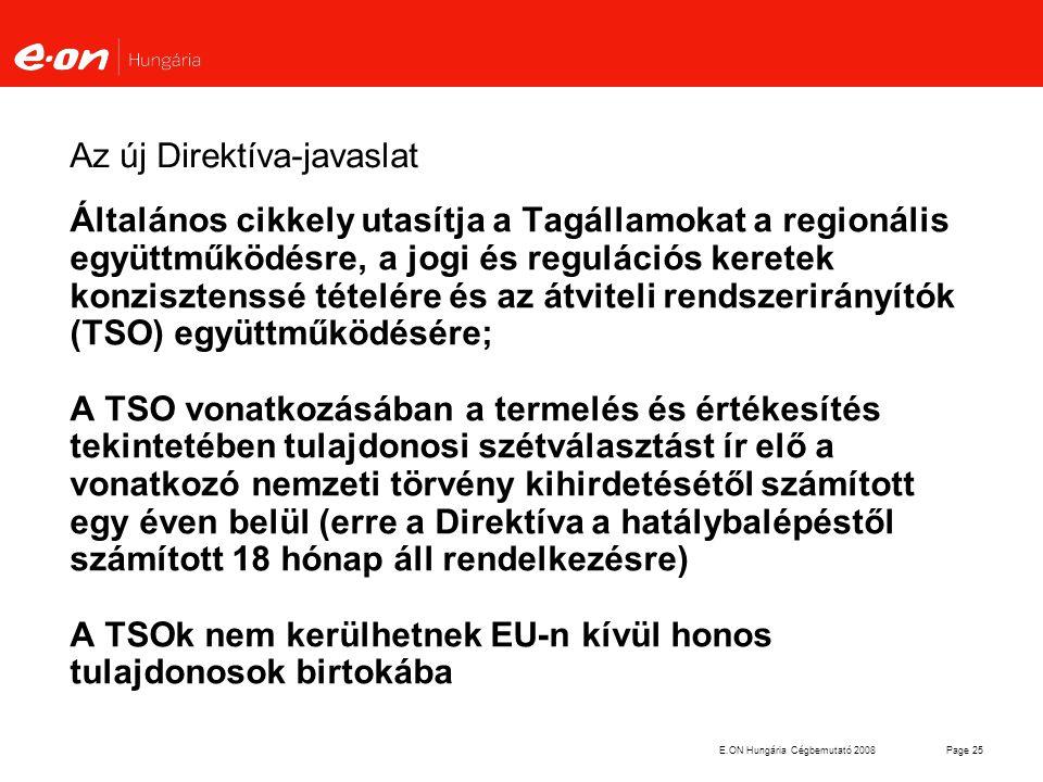 E.ON Hungária Cégbemutató 2008Page 25 Az új Direktíva-javaslat Általános cikkely utasítja a Tagállamokat a regionális együttműködésre, a jogi és regul