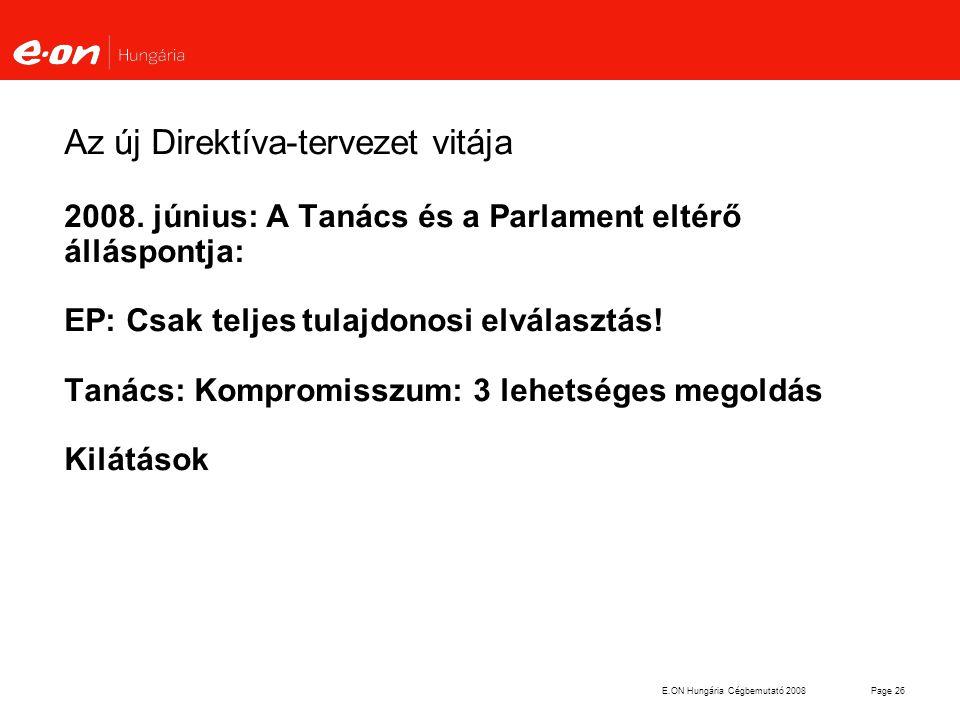 E.ON Hungária Cégbemutató 2008Page 26 Az új Direktíva-tervezet vitája 2008. június: A Tanács és a Parlament eltérő álláspontja: EP: Csak teljes tulajd