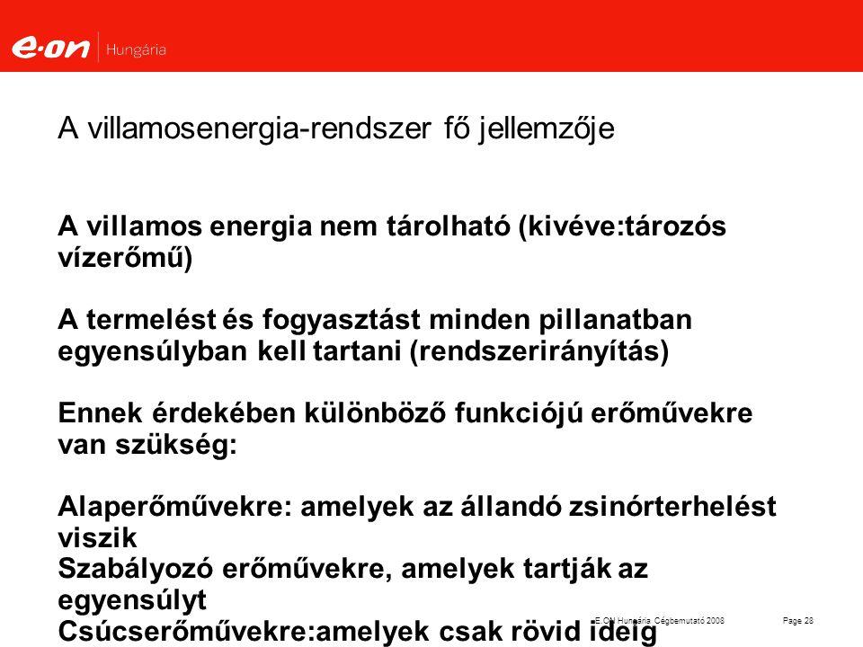 E.ON Hungária Cégbemutató 2008Page 28 A villamosenergia-rendszer fő jellemzője A villamos energia nem tárolható (kivéve:tározós vízerőmű) A termelést