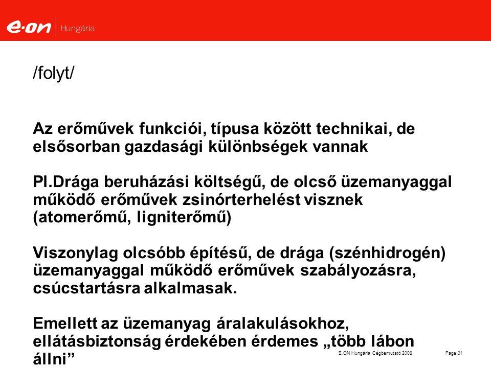 E.ON Hungária Cégbemutató 2008Page 31 /folyt/ Az erőművek funkciói, típusa között technikai, de elsősorban gazdasági különbségek vannak Pl.Drága beruh
