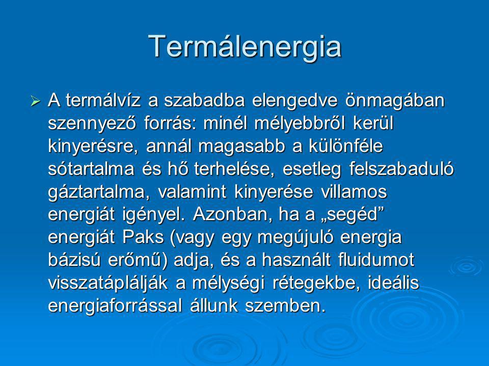 Termálenergia  A termálvíz a szabadba elengedve önmagában szennyező forrás: minél mélyebbről kerül kinyerésre, annál magasabb a különféle sótartalma és hő terhelése, esetleg felszabaduló gáztartalma, valamint kinyerése villamos energiát igényel.