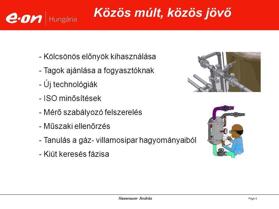 Hasenauer András Page 8 Közös múlt, közös jövő - Kölcsönös előnyök kihasználása - Tagok ajánlása a fogyasztóknak - Új technológiák - ISO minősítések - Mérő szabályozó felszerelés - Műszaki ellenőrzés - Tanulás a gáz- villamosipar hagyományaiból - Kiút keresés fázisa