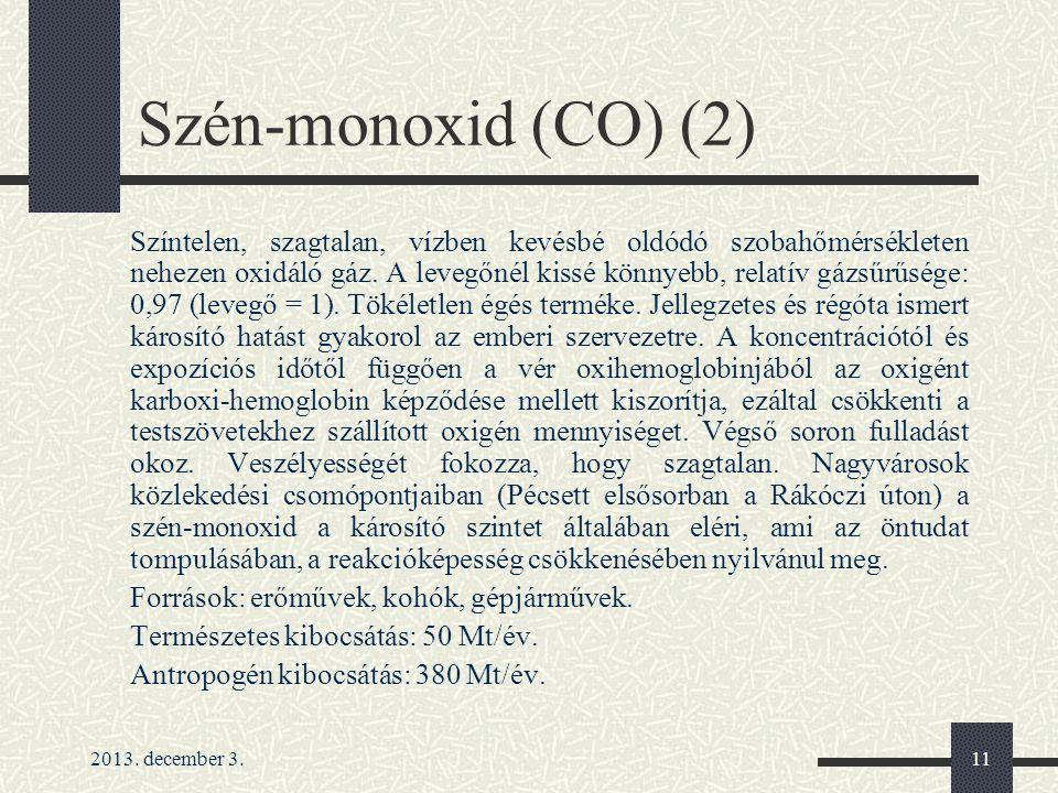 2013. december 3.11 Szén-monoxid (CO) (2) Színtelen, szagtalan, vízben kevésbé oldódó szobahőmérsékleten nehezen oxidáló gáz. A levegőnél kissé könnye