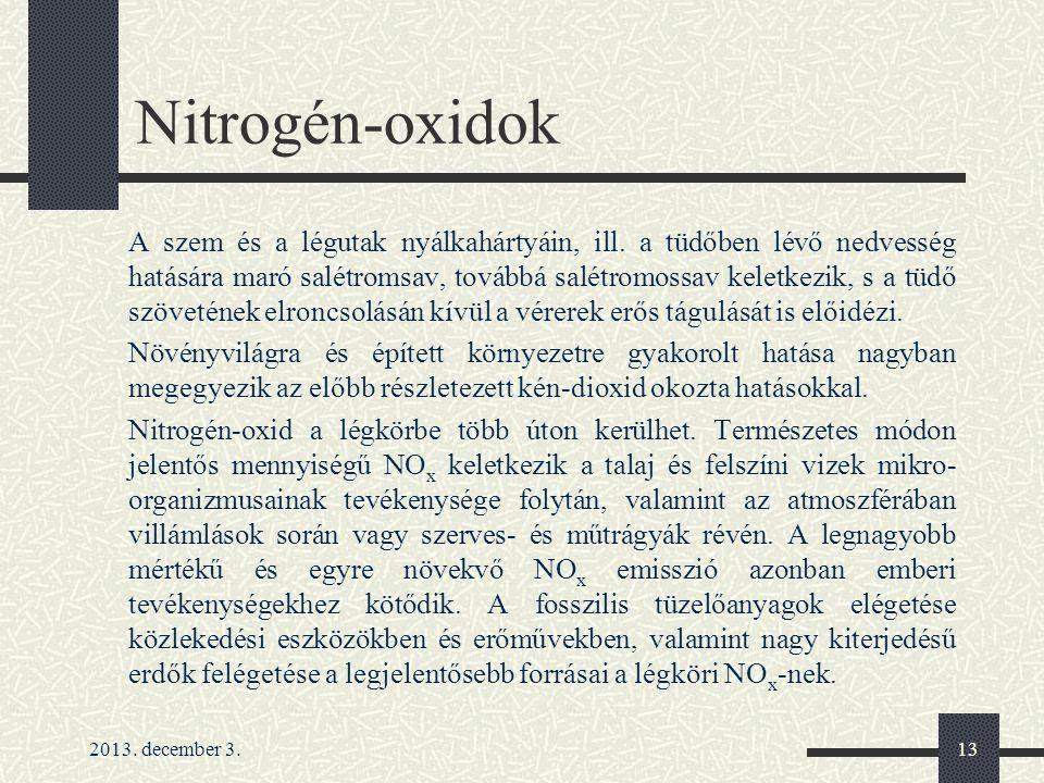 2013. december 3.13 Nitrogén-oxidok A szem és a légutak nyálkahártyáin, ill. a tüdőben lévő nedvesség hatására maró salétromsav, továbbá salétromossav