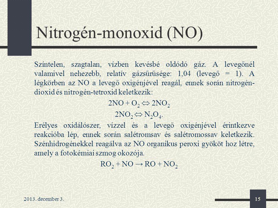 2013. december 3.15 Nitrogén-monoxid (NO) Színtelen, szagtalan, vízben kevésbé oldódó gáz. A levegőnél valamivel nehezebb, relatív gázsűrűsége: 1,04 (