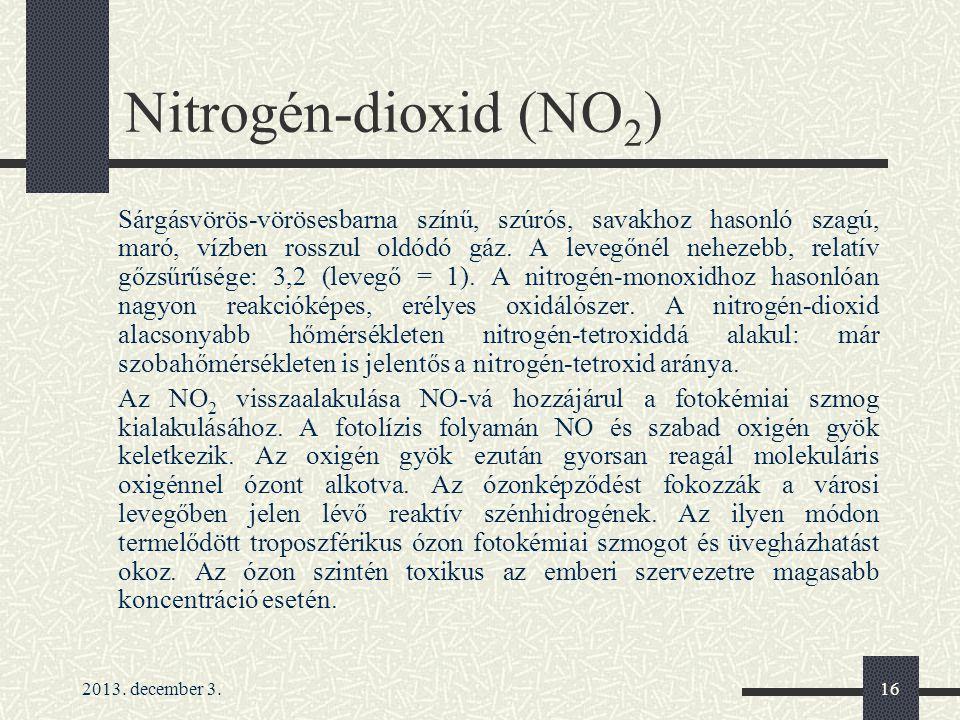 2013. december 3.16 Nitrogén-dioxid (NO 2 ) Sárgásvörös-vörösesbarna színű, szúrós, savakhoz hasonló szagú, maró, vízben rosszul oldódó gáz. A levegőn