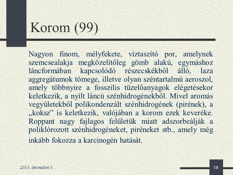 2013. december 3.18 Korom (99) Nagyon finom, mélyfekete, víztaszító por, amelynek szemcsealakja megközelítőleg gömb alakú, egymáshoz láncformában kapc