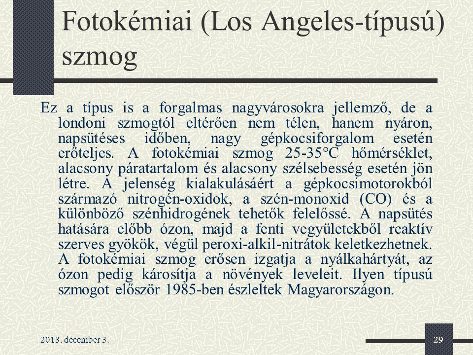 2013. december 3.29 Fotokémiai (Los Angeles-típusú) szmog Ez a típus is a forgalmas nagyvárosokra jellemző, de a londoni szmogtól eltérően nem télen,