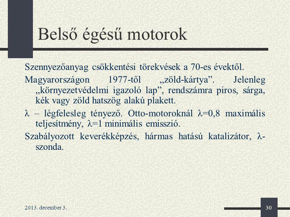 """2013. december 3.30 Belső égésű motorok Szennyezőanyag csökkentési törekvések a 70-es évektől. Magyarországon 1977-től """"zöld-kártya"""". Jelenleg """"környe"""