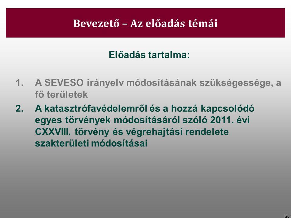 -20- Bevezető – Az előadás témái Előadás tartalma: 1.A SEVESO irányelv módosításának szükségessége, a fő területek 2.A katasztrófavédelemről és a hozz