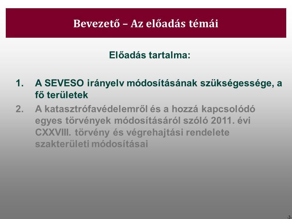 -3- Bevezető – Az előadás témái Előadás tartalma: 1.A SEVESO irányelv módosításának szükségessége, a fő területek 2.A katasztrófavédelemről és a hozzá