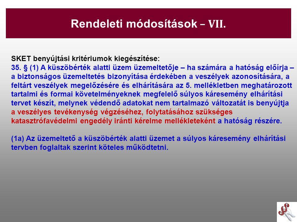 -31- SKET benyújtási kritériumok kiegészítése: 35. § (1) A küszöbérték alatti üzem üzemeltetője – ha számára a hatóság előírja – a biztonságos üzemelt