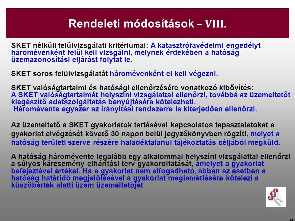 -32- SKET nélküli felülvizsgálati kritériumai: A katasztrófavédelmi engedélyt háromévenként felül kell vizsgálni, melynek érdekében a hatóság üzemazon