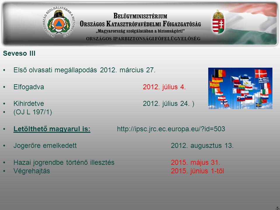 -5- Seveso III Első olvasati megállapodás 2012. március 27. Elfogadva2012. július 4. Kihirdetve 2012. július 24. ) (OJ L 197/1) Letölthető magyarul is