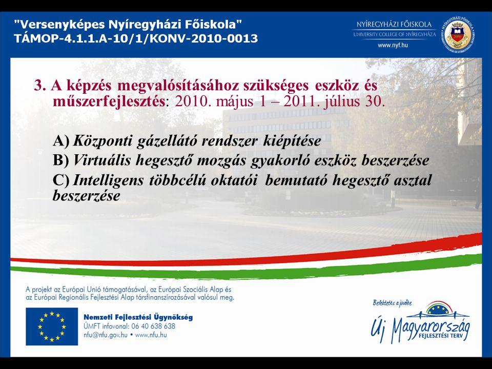 3. A képzés megvalósításához szükséges eszköz és műszerfejlesztés: 2010. május 1 – 2011. július 30. A) Központi gázellátó rendszer kiépítése B) Virtuá