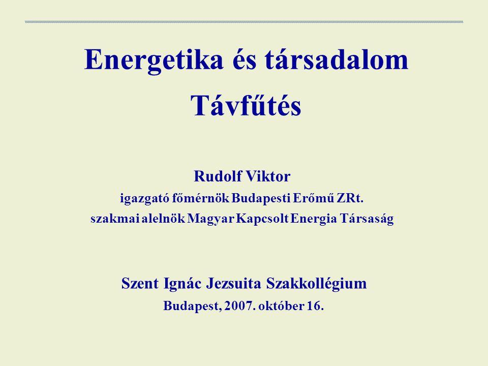 Energetika és társadalom Távfűtés Rudolf Viktor igazgató főmérnök Budapesti Erőmű ZRt.