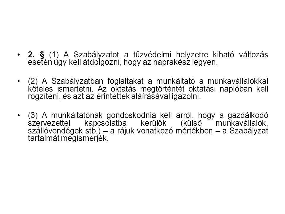 2. § (1) A Szabályzatot a tűzvédelmi helyzetre kiható változás esetén úgy kell átdolgozni, hogy az naprakész legyen. (2) A Szabályzatban foglaltakat a