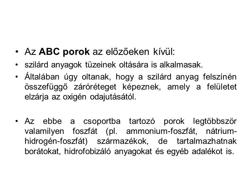 Az ABC porok az előzőeken kívül: szilárd anyagok tüzeinek oltására is alkalmasak.
