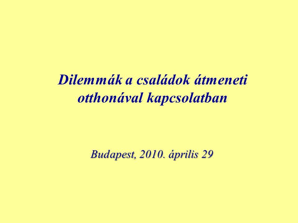 Dilemmák a családok átmeneti otthonával kapcsolatban Budapest, 2010. április 29
