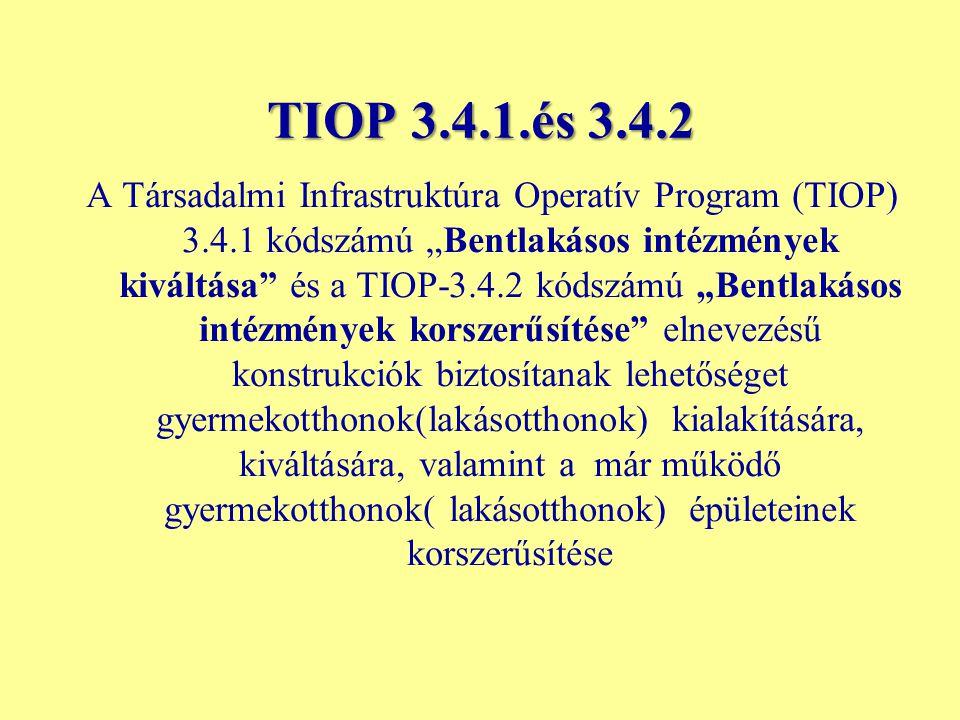 """TIOP 3.4.1.és 3.4.2 A Társadalmi Infrastruktúra Operatív Program (TIOP) 3.4.1 kódszámú """"Bentlakásos intézmények kiváltása"""" és a TIOP-3.4.2 kódszámú """"B"""