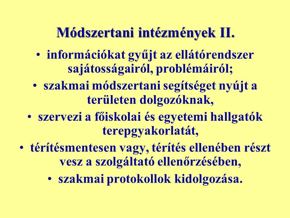 Módszertani intézmények II. információkat gyűjt az ellátórendszer sajátosságairól, problémáiról; szakmai módszertani segítséget nyújt a területen dolg
