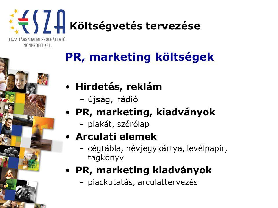 Költségvetés tervezése PR, marketing költségek Hirdetés, reklám –újság, rádió PR, marketing, kiadványok –plakát, szórólap Arculati elemek –cégtábla, névjegykártya, levélpapír, tagkönyv PR, marketing kiadványok –piackutatás, arculattervezés