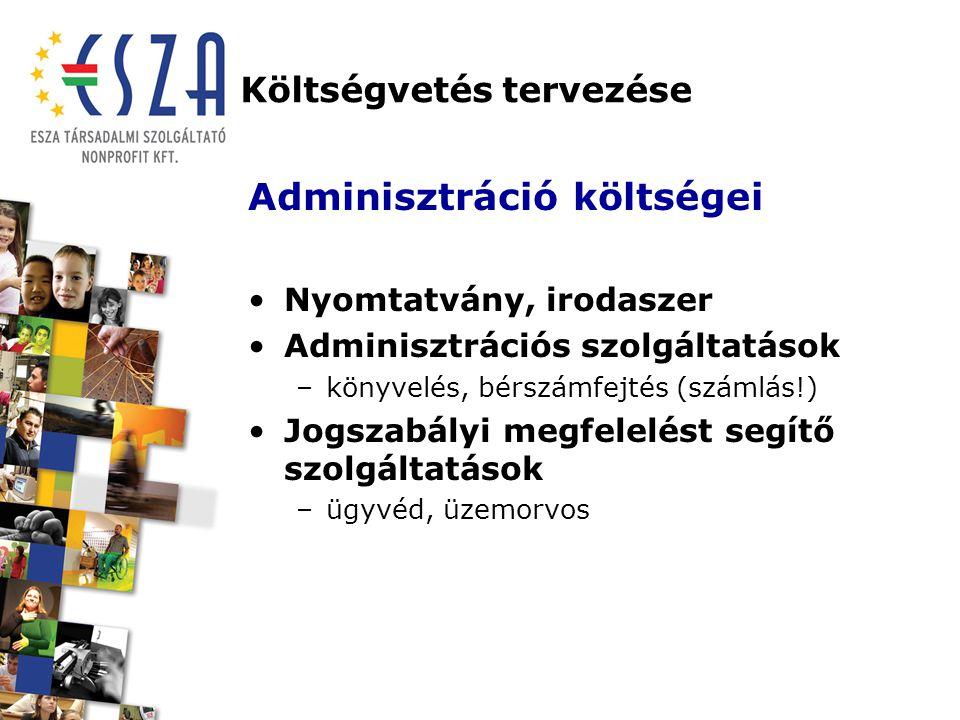 Költségvetés tervezése Adminisztráció költségei Nyomtatvány, irodaszer Adminisztrációs szolgáltatások –könyvelés, bérszámfejtés (számlás!) Jogszabályi megfelelést segítő szolgáltatások –ügyvéd, üzemorvos