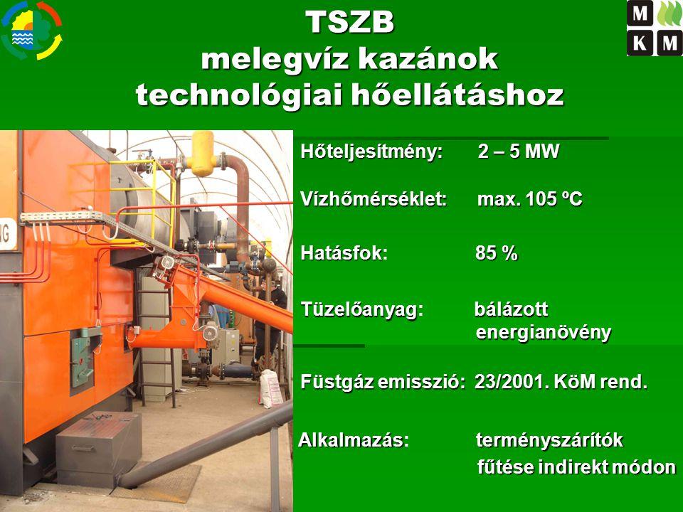 Alkalmazás: t erményszárítók fűtése indirekt módon TSZB melegvíz kazánok technológiai hőellátáshoz Hőteljesítmény: 2 – 5 MW Vízhőmérséklet: max. 105 º