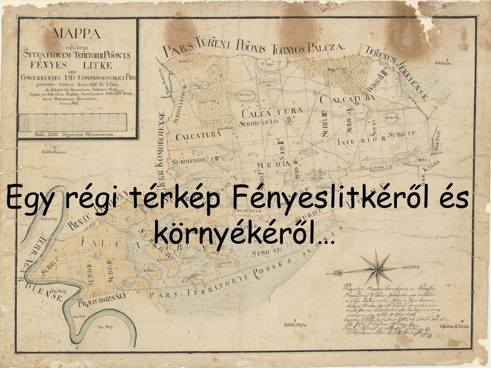 …és egy térkép napjainkból. Egy régi térkép Fényeslitkéről és környékéről…