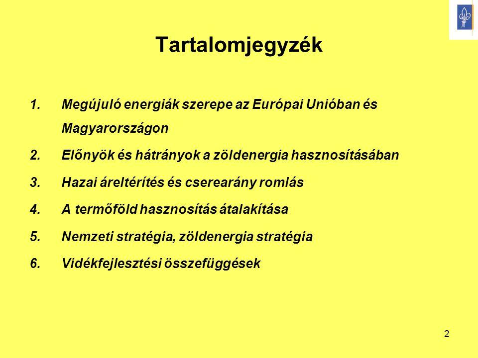 2 Tartalomjegyzék 1.Megújuló energiák szerepe az Európai Unióban és Magyarországon 2.Előnyök és hátrányok a zöldenergia hasznosításában 3.Hazai árelté