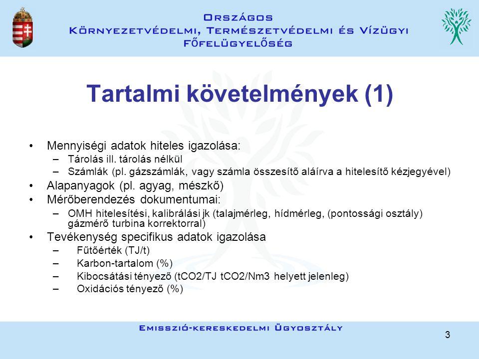 3 Tartalmi követelmények (1) Mennyiségi adatok hiteles igazolása: –Tárolás ill.
