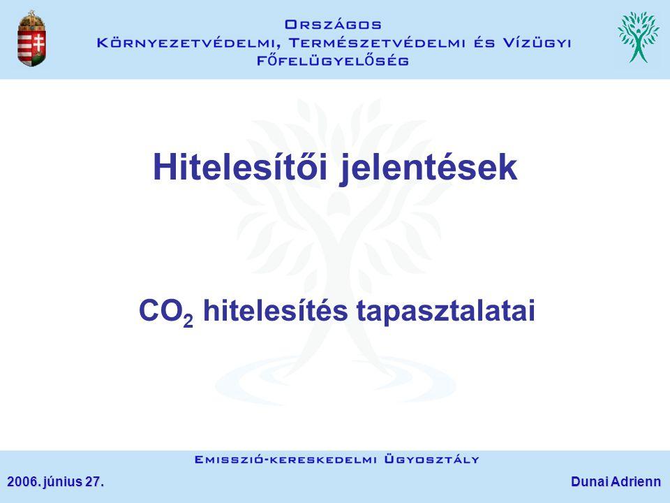 Hitelesítői jelentések CO 2 hitelesítés tapasztalatai 2006. június 27. Dunai Adrienn