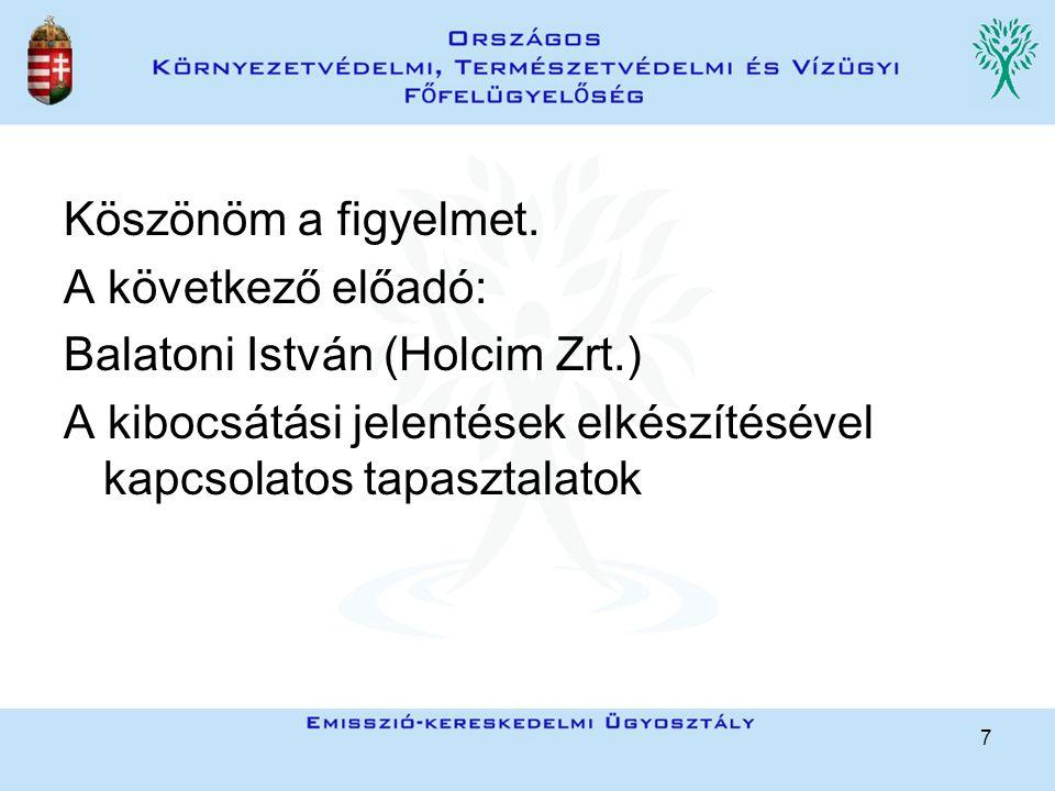 7 Köszönöm a figyelmet. A következő előadó: Balatoni István (Holcim Zrt.) A kibocsátási jelentések elkészítésével kapcsolatos tapasztalatok