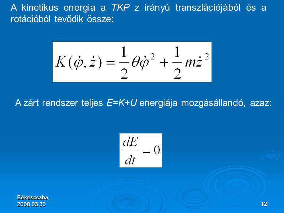Békéscsaba, 2008.03.3012 A kinetikus energia a TKP z irányú transzlációjából és a rotációból tevődik össze: A zárt rendszer teljes E=K+U energiája mozgásállandó, azaz: