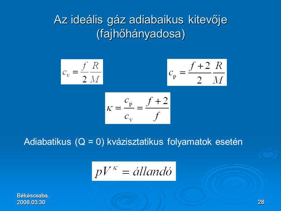 Békéscsaba, 2008.03.3028 Az ideális gáz adiabaikus kitevője (fajhőhányadosa) Adiabatikus (Q = 0) kvázisztatikus folyamatok esetén